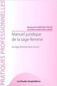 Manuel juridique de la sage-femme : la sage-femme face à la loi