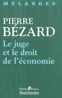 Mélanges en l'honneur de Pierre Bézard : le juge et le droit de l'économie