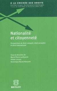 Nationalité et citoyenneté : perspectives de droit comparé, droit européen et droit international