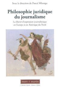 Philosophie juridique du journalisme : la liberté d'expression journalistique en Europe et en Amérique du Nord