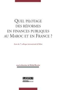 Quel pilotage des réformes en finances publiques au Maroc et en France ? : actes du 7e colloque international de Rabat, 13 et 14 septembre 2013