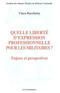 Quelle liberté d'expression professionnelle pour les militaires ? : enjeux et perspectives