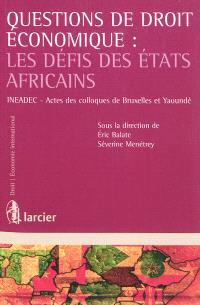 Questions de droit économique : les défis des Etats africains : actes des colloques de Bruxelles et Yaoundé