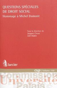 Questions spéciales de droit social : hommage à Michel Dumont