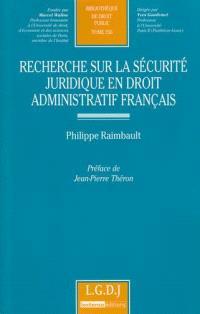 Recherche sur la sécurité juridique en droit administratif français