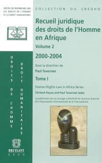 Recueil juridique des droits de l'homme en Afrique = Human rights law in Africa series. Volume 2, 2000-2004