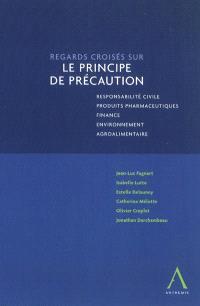 Regards croisés sur le principe de précaution : responsabilité civile, produits pharmaceutiques, finance, environnement, agroalimentaire