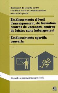 Règlement de sécurité contre l'incendie, établissements d'éveil, d'enseignement, de formation, centres de vacances et centres de loisirs sans hébergement (type R) : établissements sportifs couverts (type X) : dispositions particulières commentées