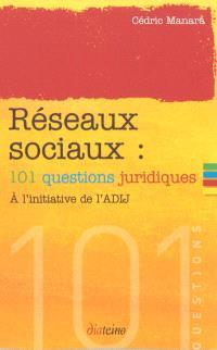 Réseaux sociaux : 101 questions juridiques à l'initiative de l'ADIJ