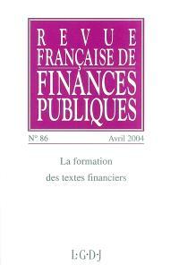 Revue française de finances publiques. n° 86, La formation des textes financiers