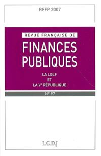Revue française de finances publiques. n° 97, La LOLF et la Ve République