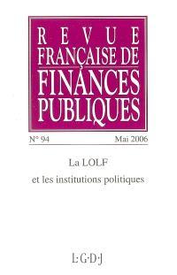 Revue française de finances publiques. n° 94, La LOLF et les institutions politiques