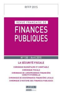 Revue française de finances publiques. n° 130, La sécurité fiscale