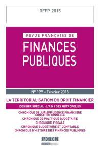 Revue française de finances publiques. n° 129, La territorialisation du droit financier