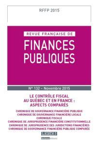 Revue française de finances publiques. n° 132, Le contrôle fiscal au Québec et en France : aspects comparés