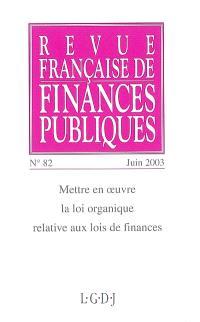 Revue française de finances publiques. n° 82, Mettre en oeuvre la loi organique relative aux lois de finance
