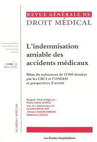 Revue générale de droit médical, L'indemnisation amiable des accidents médicaux : bilan du traitement de 15.000 dossiers par les CRCI et l'ONIAM et perspectives d'avenir