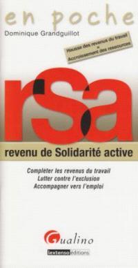 RSA, revenu de solidarité active : compléter les revenus du travail, lutter contre l'exclusion, accompagner vers l'emploi : hausse des revenus du travail = accroissement des ressources