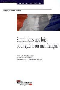 Simplifions nos lois pour guérir un mal français : rapport sur la qualité et la simplification du droit : rapport au Premier ministre