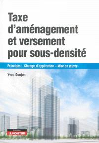 Taxe d'aménagement et versement de sous-densité : principes, champs d'application, mise en oeuvre