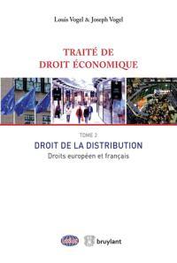 Traité de droit économique. Volume 2, Droit de la distribution : droits européen et français