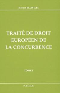 Traité de droit européen de la concurrence. Volume 1