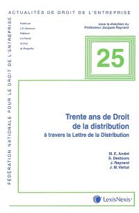 Trente ans de droit de la distribution à travers La lettre de la distribution : contrats de la distribution, pratiques anticoncurrentielles, transparence tarifaire et autres pratiques restrictive