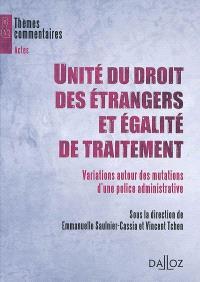 Unité du droit des étrangers et égalité de traitement : variations autour des mutations d'une police administrative