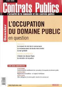Contrats publics, l'actualité de la commande et des contrats publics. n° 54, L'occupation du domaine public en question