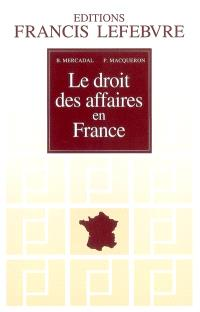Le droit des affaires en France : principes et approche pratique du droit des affaires et des activités professionnelles
