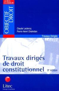 Travaux dirigés de droit constitutionnel : documents, dissertations, commentaires de textes