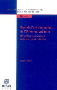 Droit de l'environnement de l'Union européenne : éléments de droit comparé américain, chinois et indien