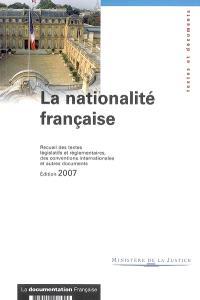 La nationalité française : recueil des textes législatifs et réglementaires, des conventions internationales et autres documents : textes et documents, en vigueur au 15 octobre 2007