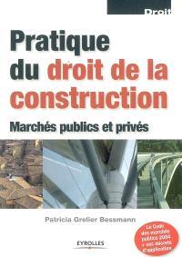 Pratique du droit de la construction : marchés publics et privés : le code des marchés publics 2004 + ses décrets d'application