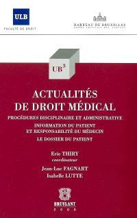 Actualités de droit médical : procédures disciplinaire et administrative, information du patient et responsabilité du médecin, le dossier du patient