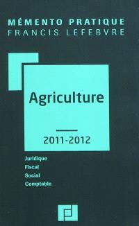 Agriculture 2011-2012 : juridique, fiscal, social, comptable
