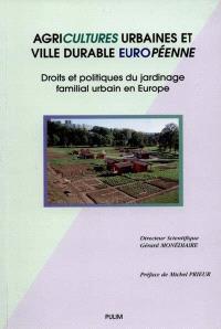 Agricultures urbaines et ville durable européenne : droits et politiques du jardinage familial urbain en Europe