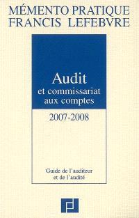 Audit et commissariat aux comptes 2007-2008 : guide de l'auditeur et de l'audité
