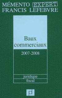 Baux commerciaux 2007-2008 : juridique, fiscal