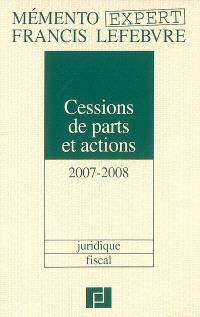 Cessions de parts et actions 2007-2008 : juridique, fiscal