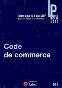 Code de commerce : textes à jour au 6 mars 2007, sans annotation ni commentaire