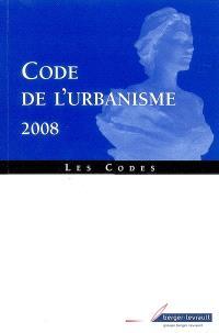 Code de l'urbanisme 2008 : code en vigueur au 1er cotobre 2007, ancien code (art. en vigueur jusqu'au 1er octobre 2007) : à jour au 20 août 2007