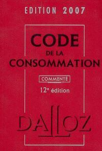 Code de la consommation 2007 : commenté