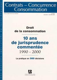 Contrats, concurrence, consommation, hors-série, Droit de la consommation : 10 ans de jurisprudence commentée 1990-2000 : la pratique en 300 décisions