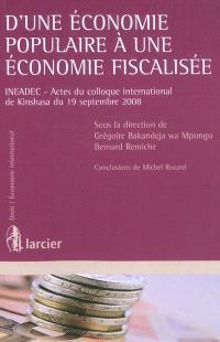 D'une économie populaire à une économie fiscalisée : actes du colloque international de Kinshasa, 19 septembre 2008