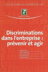 Discrimination dans l'entreprise : prévenir et agir : embauche, rémunération, licenciement, harcèlement