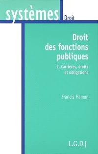 Droit des fonctions publiques. Volume 2, Carrières, droits et obligations