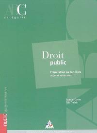 Droit public : préparation au concours, adjoint administratif, catégorie C