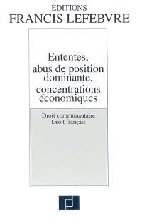 Ententes, abus de position dominante, concentrations économiques : droit communautaire, droit français