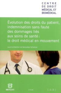 Evolution des droits du patient, indemnisation sans faute des dommages liés aux soins de santé : le droit médical en mouvement